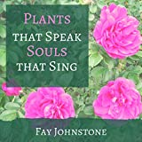 img - for Plants That Speak, Souls That Sing: Transform Your Life with the Spirit of Plants book / textbook / text book
