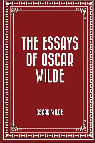 the essays of oscar wilde oscar wilde com the essays of oscar wilde oscar wilde 9781522724216 com books