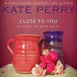 Close to You: A Laurel Heights Novel, Book 2 | Kate Perry