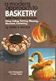 A Modern Approach to Basketry With Fibers and Grasses, Using Coiling, Twining, Weaving, Macrame, Crocheting