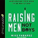 Raising Men, Not Boys: Shepherding Your Sons to Be Men of God Audiobook by Mike Fabarez Narrated by Jim Seybert