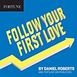 Follow Your First Love | Daniel Roberts, Fortune Contributors