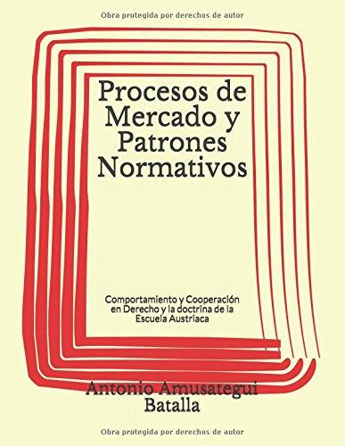 Procesos de Mercado y Patrones Normativos: Análisis austriaco y substrato del derecho: Amazon.es: Antonio Amusategui Batalla: Libros