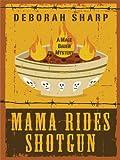 Mama Rides Shotgun, Deborah Sharp, 1410419444