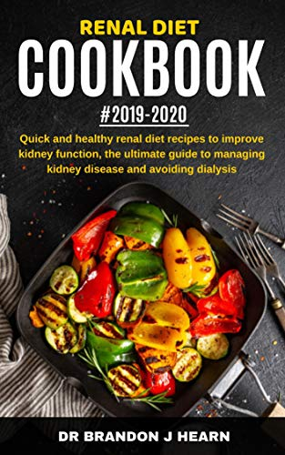 Renal Diet Cookbook #2019-2020: Quick And Healthy Renal Diet Recipes to Improve Kidney Function, The Ultimate Guide to Managing Kidney Disease and Avoiding Dialysis by Dr Brandon  J Hearn