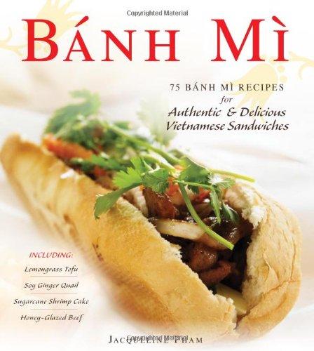 Amazon Com Banh Mi 75 Banh Mi Recipes For Authentic And Delicious Vietnamese Sandwiches Including Lemongrass Tofu Soy Ginger Quail Sugarcane Shrimp Cake