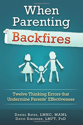 Download When Parenting Backfires: Twelve Thinking Errors that Undermine Parents Effectiveness (Thinking Your Way to a Better Life) (Volume 1) pdf epub