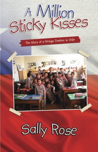 A Million Sticky Kisses: The Story of a Gringa Teacher in -