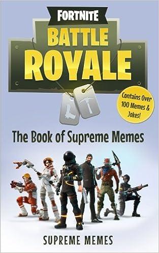 Fortnite Battle Royale The Ultimate Book Of Memes Amazon Co Uk