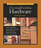 Taunton's Complete Illustrated Guide to Choosing & Installing Hardware (Complete Illustrated Guides (Taunton))