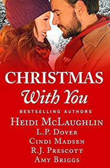 Christmas With You: A feel-good holiday romance anthology by [McLaughlin, Heidi, Dover, L.P., Madsen, Cindi, Prescott, R.J., Briggs, Amy]
