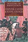 Masters of Equitation on Counter-Canter and Flying Changes, Martin Diggle, 0851318630