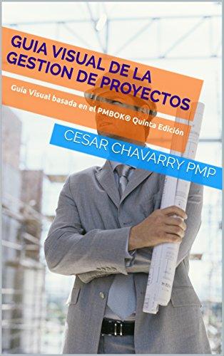 Descargar Libro Guia Visual De La Gestion De Proyectos: Guía Visual Basada En El Pmbok® Quinta Edición Cesar Chavarry Pmp