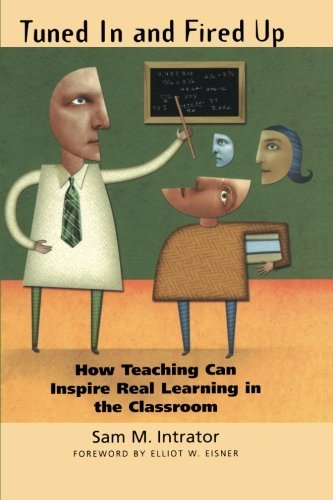 Tuned In and Fired Up: How Teaching Can Inspire Real Learning in the Classroom by Intrator Sam M. (2005-03-11) Paperback