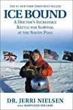 Ice Bound: A Doctor's Incredible Battle For Survival at the South Pole by Nielsen, Jerri Published by Miramax 1st (first) Paperback Printing edition (2002) Paperback