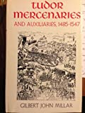 Tudor Mercenaries and Auxiliaries, 1485-1547, Gilbert J. Millar, 0813908183