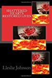 Shattered Hearts Restored Lives, Lleslie Johnson, 148403337X