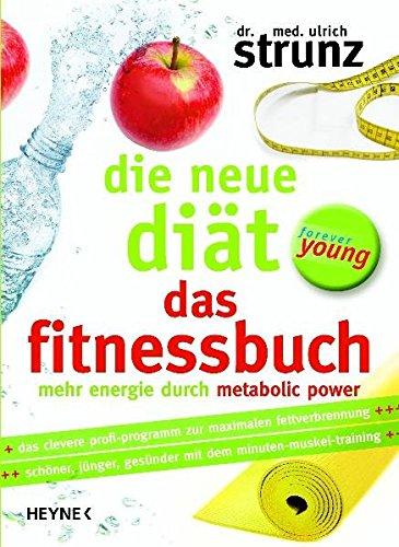 Die neue Diät – Das Fitnessbuch: Mehr Energie durch Metabolic Power