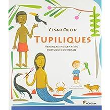 Tupiliques. Heranças Indígenas no Português do Brasil