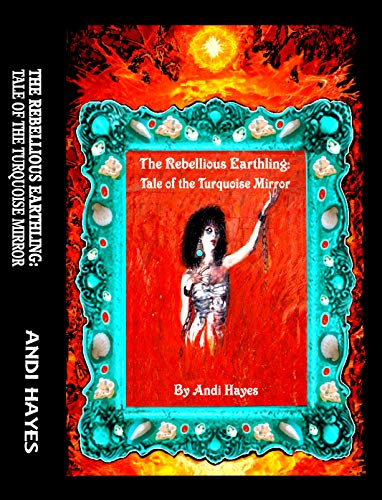 The Rebellious Earthling: Tale of The Turquoise Mirror by [Hayes, Andi]