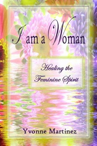 I am a Woman: Healing the Feminine Spirit