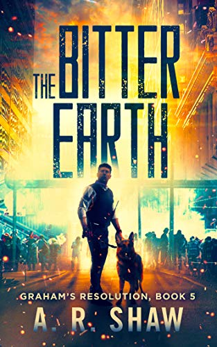 The Bitter Earth: A Post-Apocalyptic Survival Medical Thriller Series (Graham's Resolution Book 5) by [Shaw, A. R.]