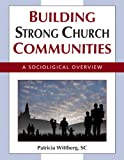 Building Strong Church Communities, Patricia Wittberg, 0809147742