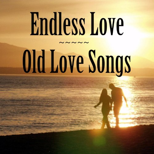 Old Love Songs: Endless Love By Old Love Song Players On