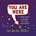 You Are Here: A Portable History of the Universe Audiobook by Christopher Potter Narrated by Richard Mitchley