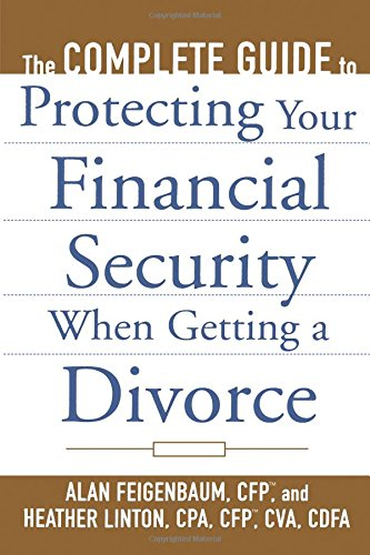 Read Online The Complete Guide to Protecting Your Financial Security When Getting a Divorce PDF