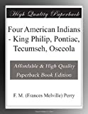 img - for Four American Indians - King Philip, Pontiac, Tecumseh, Osceola book / textbook / text book