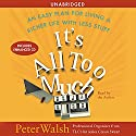 It's All Too Much: An Easy Plan for Living a Richer Life with Less Stuff Audiobook by Peter Walsh Narrated by Peter Walsh
