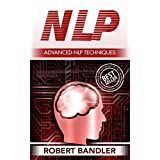 NLP: Advanced NLP Techniques (NLP, Mind control, tony robbins, bandler, hypnosis, CBT, Mind tricks, Influence, Charisma, neuro linguistic programming)