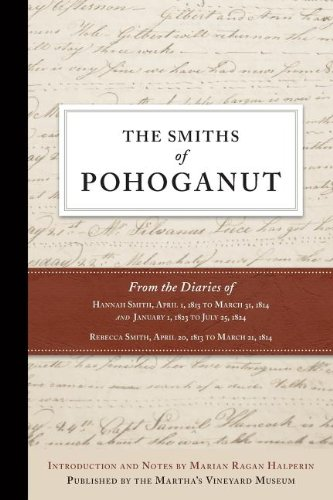 The Smiths of Pohoganut: From the Diaries of Hannah Smith, April 1, 1813 to March 31, 1814 and January 1, 1823 to July 25, 1824 Rebecca Smith, April 20, 1813 to March 21, 1814 PDF
