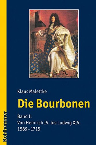 Die Bourbonen: Band I: Von Heinrich IV. bis Ludwig XIV. (1589-1715) Taschenbuch – 25. September 2008 Klaus Malettke Kohlhammer W. GmbH 3170205811