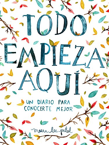 Todo empieza aqu / Start Where You Are: A Journal for Self-Exploration: Un diario para conocerte mejor (Spanish Edition)