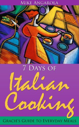 Book: 7 Days of Italian Cooking - Gracie's Guide to Everyday Meals (Gracie's Italian Living Series) by Mike Angarola