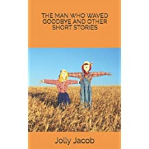 THE MAN WHO WAVED GOODBYE AND OTHER SHORT STORIES