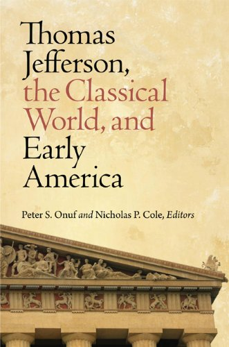 Download Thomas Jefferson, the Classical World, and Early America (Jeffersonian America) PDF