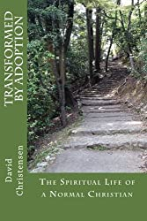 Transformed by Adoption: The Spiritual Life of a Normal Christian