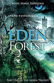 Eden Forest (Part one of the Saskia Trilogy) FANTASY/PARANORMAL/ROMANCE by [Sheridan, Aoife Marie]
