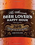 img - for The Ultimate Beer Lover's Happy Hour: Over 325 Recipes for Your Favorite Bar Snacks and Beer Cocktails book / textbook / text book