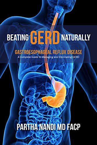 Beating GERD Naturally: A Complete Guide to Managing and Eliminating Gerd by [Nandi MD, Partha]