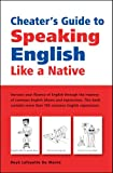 Cheater's Guide to Speaking English Like a Native, Boye Lafayette De Mente, 0804836825