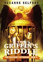 The Griffin's Riddle (The Imaginary Veterinary (5))