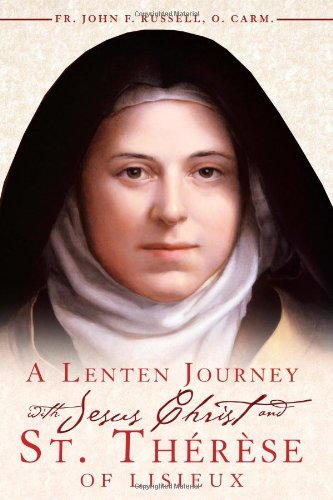 A Lenten Journey with Jesus Christ & St. Therese of Lisieux