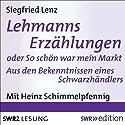 Lehmanns Erzählungen oder So schön war mein Markt: Aus den Bekenntnissen eines Schwarzhändlers Hörbuch von Siegfried Lenz Gesprochen von: Heinz Schimmelpfennig