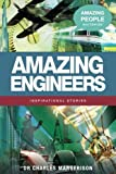 img - for Amazing Engineers (Amazing People Worldwide - Inspirational Stories) book / textbook / text book