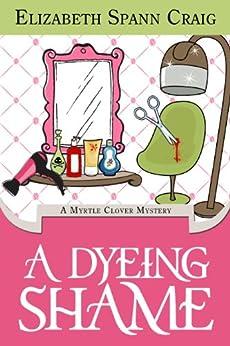 A Dyeing Shame (Myrtle Clover Mysteries Book 3) by [Craig, Elizabeth Spann]