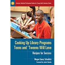 Cooking Up Library Programs Teens and 'Tweens Will Love: Recipes for Success (Libraries Unlimited Professional Guides for Young Adult Librarians Series)